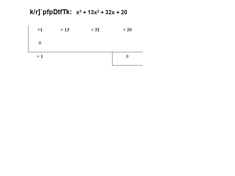 k/r]`pfpDtfTk: x3 + 13x2 + 32x + 20